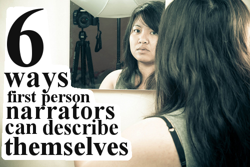 #5. 6 ways First Person Narrators Can Describe Themselves